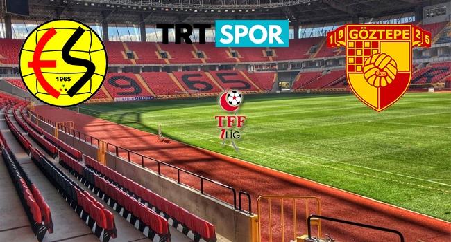Eskişehirspor - Göztepe maç